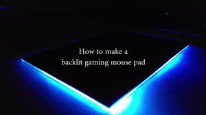 light up gaming mouse pad how to make an awesome backlit gaming mouse pad youtube