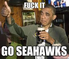 Seahawks Memes - fuck it go seahawks upvoting obama quickmeme