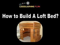 Free Loft Bed Plans For College by Loft Bed Plans How To Build A Loft Bed Youtube