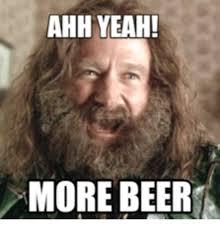 Ahh Yeah Meme - ahh yeah more beer ahh yeah meme on me me