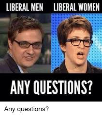 Any Questions Meme - liberal men liberal women any questions any questions women meme