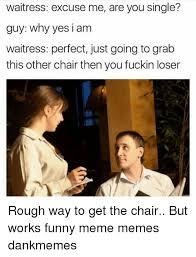 Meme Single - waitress excuse me are you single guy why yes i am waitress