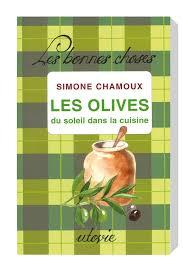 soleil dans la cuisine book les olives du soleil dans la cuisine olives in cooking