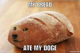 Loaf Meme - joke4fun memes doge bread