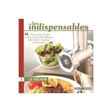 livre de cuisine kenwood livre kenwood le hachoir achat vente livre parution pas cher