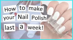 how to make your nail polish last longer youtube