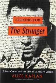 amazon com looking for the stranger albert camus and the life of