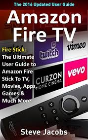 2 amazon fire tv fire stick the ultimate user guide to amazon