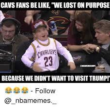 Cavs Memes - cavs fans belike welost on purpose cavaliers onbamemesdope because