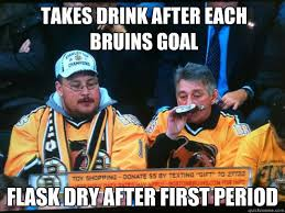 Bruins Memes - takes drink after each bruins goal flask dry after first period