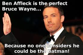 Ben Affleck Batman Meme - this is why ben affleck is the perfect choice for bruce wayne