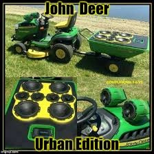 Car Audio Memes - john deer urban edition imgflip