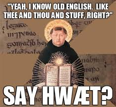Old Language Meme - one of my biggest pet peeves old english is an almost completely