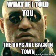Boys Meme - matrix morpheus the boys are back in town know your meme