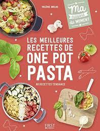cuisine du moment les meilleures recettes de one pot pasta ma cuisine du moment