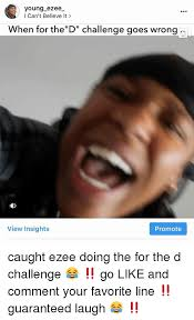 Challenge Goes Wrong Young Ezee L Can T Believe It When For Thed Challenge Goes Wrong