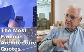 list of famous architects the most famous architecture quotes arch student com