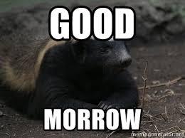 Honey Badger Meme Generator - good morrow honey badger meme generator