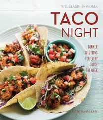 taco night williams sonoma book by kate mcmillan official