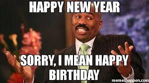 Mean Happy Birthday Meme - happy new year sorry i mean happy birthday meme steve harvey
