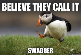 Swagger Meme - always make sure it s out puffin quickmeme
