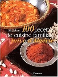de recette de cuisine familiale 100 recettes de cuisine familiale juive d algérie mélanie bacri
