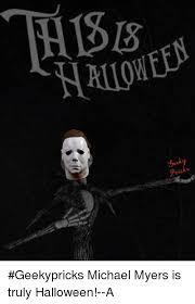Michael Myers Memes - 25 best memes about halloween michael myers halloween michael