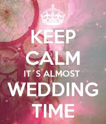 wedding quotes about time keep calm it s almost wedding time that s me to a t wedding