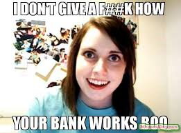 Boo Meme - i don t give a f k how your bank works boo meme overly attached
