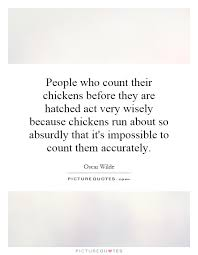 Never Count Your Chicken Before They Hatch Wise Quotes Wise Sayings Wise Picture Quotes