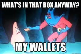 Whats In The Box Meme - what s in that box anyway my wallets patrick star quickmeme