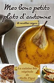 cuisine d automne mes bons petits plats d automne 18 recettes vegan la cuisine bio