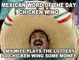 Mexican Word Of The Day Meme - mexican word of the day chicken wing chicken meme photo golfian com