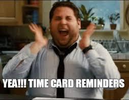 Timecard Meme - meme maker yea time card reminders