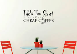 life s too short to drink cheap coffee kitchen wall decal stickers life s too short to drink cheap coffee kitchen wall decal stickers quote loading zoom