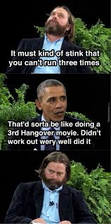 Zach Galifianakis Meme - ladies and gentlemen between two ferns with with president barack