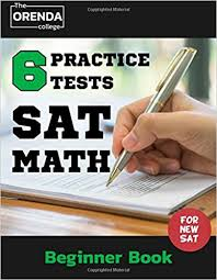sat math 6 practice tests beginner book the orenda college for