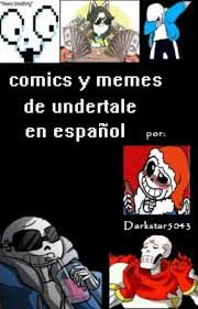 Memes En Espaã Ol - comics y memes de undertale en español finalizado eltaker27 wattpad