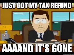 Tax Refund Meme - just got my tax refund aaaand it s gone misc quickmeme