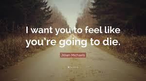 you u0027re going to want jillian michaels quote u201ci want you to feel like you u0027re going to