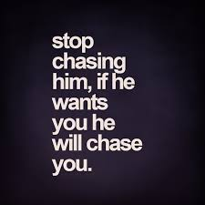 Chase You Meme - stop chasing him if he wants you he will chase you quo flickr