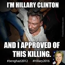 Benghazi Meme - i m hillary clinton and i approved of this killing my thoughts