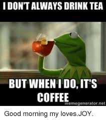 Meme Generator I Don T Always - i don t always drink tea but when i do it s coffee itm
