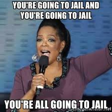 Jail Meme - you re going to jail and you re going to jail you re all going to