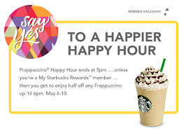 starbucks happy hour may 1 10 3 5pm half any frappuccino