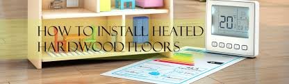 how to install heated hardwood floors the flooring