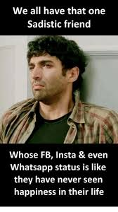 we all have that one sadistic friend whose fb insta even whatsapp