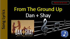 testo come musica dan shay from the ground up song lyrics letras musica