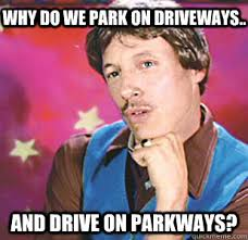 Blaine Gabbert Meme - why do we park on driveways and drive on parkways uncle rico