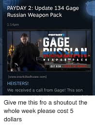 Payday 2 Meme - payday 2 update 134 gage russian weapon pack 114pm payday gage p a